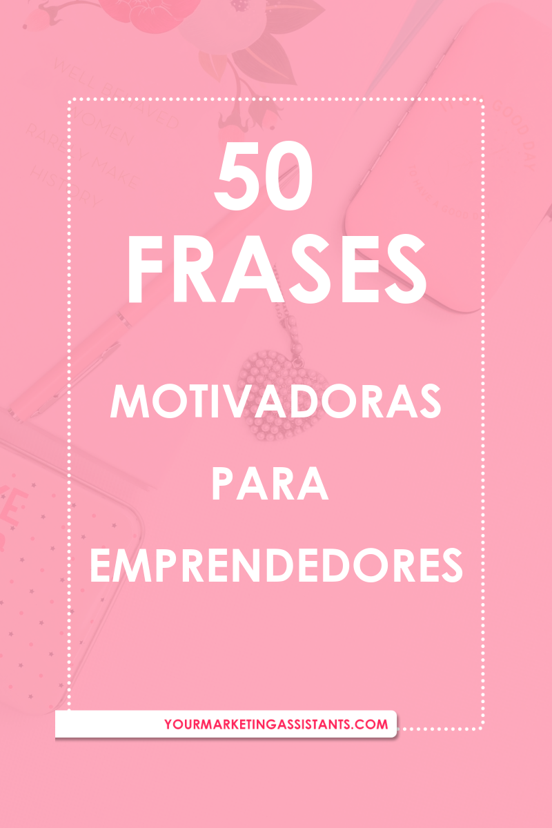 Yourmarketingassistants 50 Frases Para Emprendedores